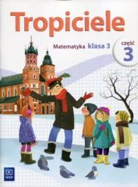 Tropiciele 3Edukacja wczesnoszkolna. Matematyka cz. 3 - okładka podręcznika