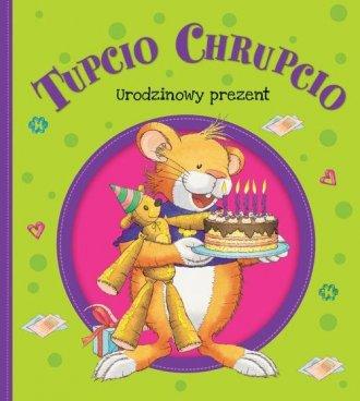 Tupcio Chrupcio. Urodzinowy prezent - okładka książki
