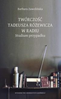 Twórczość Tadeusza Różewicza w radiu. Studium przypadku - okładka książki