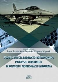 Udział zaplecza badawczo-rozwojowego przemysłu obronnego w rozwoju i modernizacji uzbrojenia - okładka książki