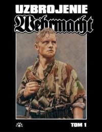 Wehrmacht. Uzbrojenie. Tom 1 - okładka książki