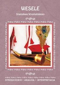 Wesele Stanisława Wyspiańskiego. Streszczenie Analiza Interpretacja - okładka książki