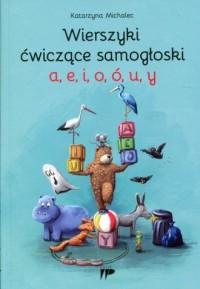 Wierszyki ćwiczące samogłoski a e i o ó u y - okładka książki