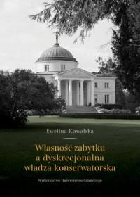 Własność zabytku a dyskrecjonalna władza konserwatorska - okładka książki