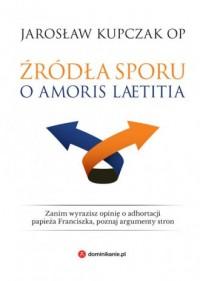 Źródła sporu o Amoris laetitia - okładka książki