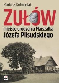 Zułów - miejsce urodzenia Marszałka Józefa Piłsudskiego - okładka książki