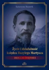 Życie i działalność księdza Bazylego Martysza.. Droga do świętości - okładka książki