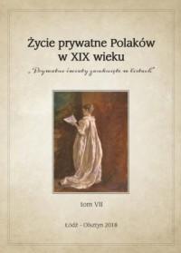 Życie prywatne Polaków w XIX wieku. Prywatne światy zamknięte w listach. Tom VII - okładka książki