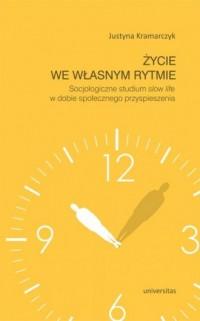 Życie we własnym rytmie. Socjologiczne studium slow life w dobie społecznego przyspieszenia - okładka książki