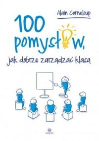 100 pomysłów jak dobrze zarządzać klasą - okładka książki