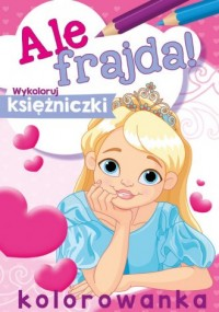 Ale frajda! Wykoloruj księżniczki - okładka książki