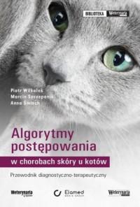 Algorytmy postępowania w chorobach skóry u kotów. Przewodnik diagnostyczno-terapeutyczny - okładka książki