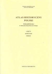 Atlas historyczny Polski. Wielkopolska w drugiej połowie XVI wieku cz. I. Mapy, plany cz. II. Komentarz. Indeksy - okładka książki