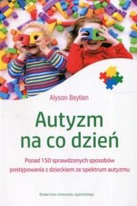 Autyzm na co dzień. Ponad 150 sprawdzonych - okładka książki