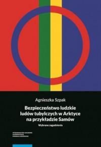 Bezpieczeństwo ludzkie ludów tubylczych w Arktyce na przykładzie Samów. Wybrane zagadnienia - okładka książki