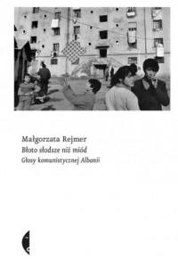 Błoto słodsze niż miód. Głosy komunistycznej Albanii - okładka książki