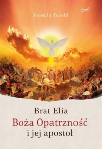 Brat Elia. Boża Opatrzność i jej apostoł - okładka książki