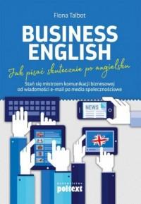 Business English Jak pisać skutecznie po angielsku. Stań się mistrzem komunikacji biznesowej od wiadomości e-mail po media społecznościowe - okładka podręcznika