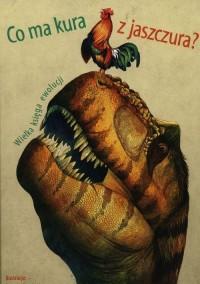 Co ma kura z jaszczura? Wielka księga ewolucji - okładka książki