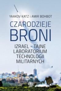 Czarodzieje broni. Izrael - tajne laboratorium technologii militarnych - okładka książki