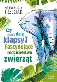 Czy słonie dają klapsy? Fascynujące rodzicielstwo zwierząt - okładka książki
