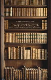 Dialogi dzieł dawnych. Studia o intertekstualności dzieł dawnych - okładka książki