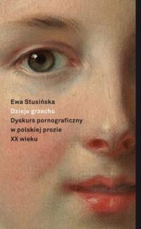 Dzieje grzechu. Dyskurs pornograficzny w polskiej prozie XX wieku (na wybranych przykładach) - okładka książki
