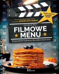 Filmowe Menu. Przewodnik kulinarny dla miłośników kina - okładka książki