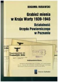 Grabież mienia w Kraju Warty 1939-1945. Działalność Urzędu Powierniczego w Poznaniu - okładka książki