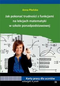 Jak pokonać trudności z funkcjami na lekcjach matematyki w szkole ponadpodstawowej - okładka książki