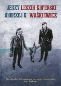 Jerzy Leszin Koperski - Andrzej K. Waśkiewicz. Korespondencja, autobiografia, dzieła - okładka książki