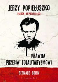 Jerzy Popiełuszko. Prawda przeciw totalitaryzmowi - okładka książki