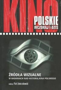 Kino polskie wczoraj i dziś. Źródła wizualne w badaniach nad historią kina polskiego - okładka książki