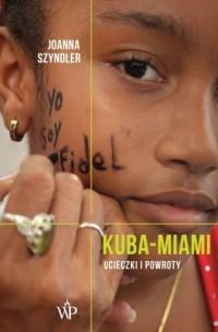 Kuba-Miami. Ucieczki i powroty - okładka książki