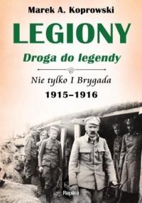 Legiony droga do legendy. Nie tylko I Brygada 1915-1916 - okładka książki
