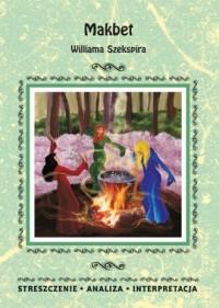 Makbet Williama Szekspira. Streszczenie Analiza Interpretacja - okładka książki