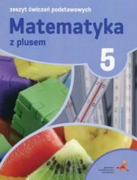 Matematyka z plusem 5. Zeszyt ćwiczeń podstawowych - okładka podręcznika