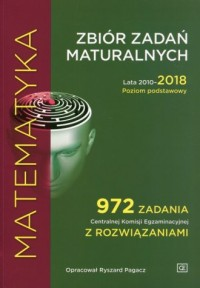 Matematyka. Zbiór zadań maturalnych Lata 2010-2018 Poziom podstawowy. 972 zadania Centralnej Komisji Egzaminacyjnej z rozwiązaniami - okładka podręcznika