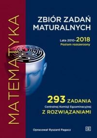 Matematyka. Zbiór zadań maturalnych. Lata 2010-2018. Poziom rozszerzony. 293 zadania Centralnej Komisji Egzaminacyjnej z rozwiązaniami - okładka książki