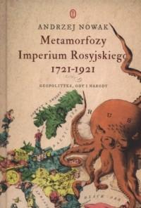 Metamorfozy Imperium Rosyjskiego 1721-1921. Geopolityka, ody i narody - okładka książki