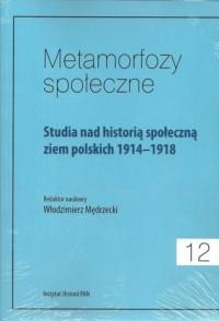 Metamorfozy społeczne Tom 12. Studia nad historią społeczną ziem polskich 1914-1918 - okładka książki