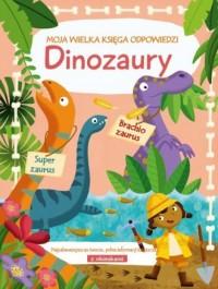 Moja wielka księga odpowiedzi. Dinozaury - okładka książki