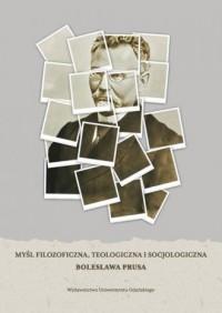 Myśl filozoficzna, teologiczna i socjologiczna Bolesława Prusa - okładka książki