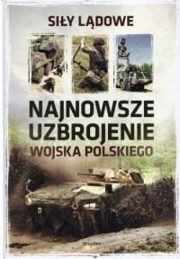 Najnowsze uzbrojenie Wojska Polskiego Siły lądowe - okładka książki