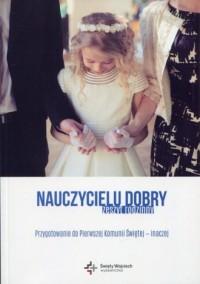 Nauczycielu dobry. Zeszyt rodzinny. Przygotowanie do Pierwszej Komunii Świętej - inaczej - okładka książki