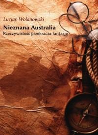 Nieznana Australia. Rzeczywistość przekracza fantazję - okładka książki