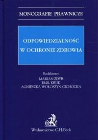 Odpowiedzialność w ochronie zdrowia. Seria: Monografie Prawnicze - okładka książki