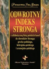 Odwrotny indeks Stronga. Prymasowska Seria Biblijna - okładka książki