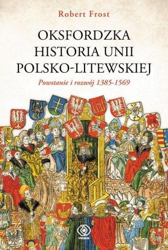 Oksfordzka historia Unii Polsko-Litewskiej. - okładka książki