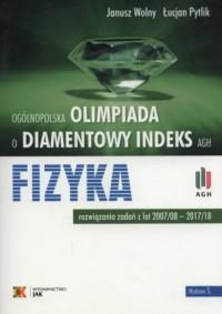 Olimpiada o diamentowy indeks AGH Fizyka. rozwiązania zadań z lat 2007/08 - 2017/18 - okładka książki